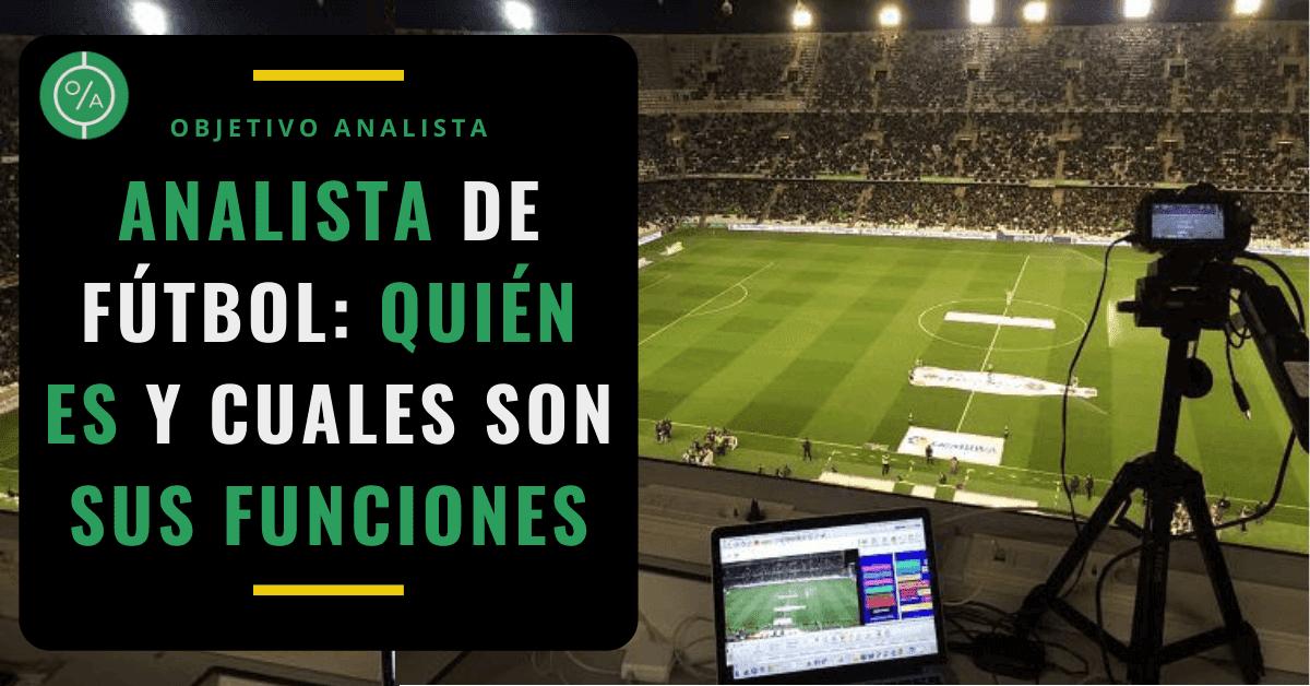 Analista de fútbol quién es y cuales son sus funciones