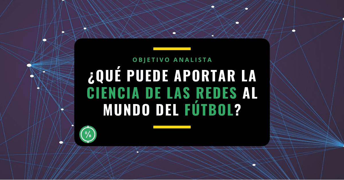 ¿Qué puede aportar la Ciencia de las Redes al mundo del fútbol_
