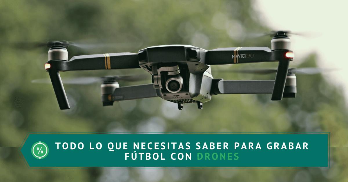 Todo lo que necesitas saber para grabar fútbol con drones