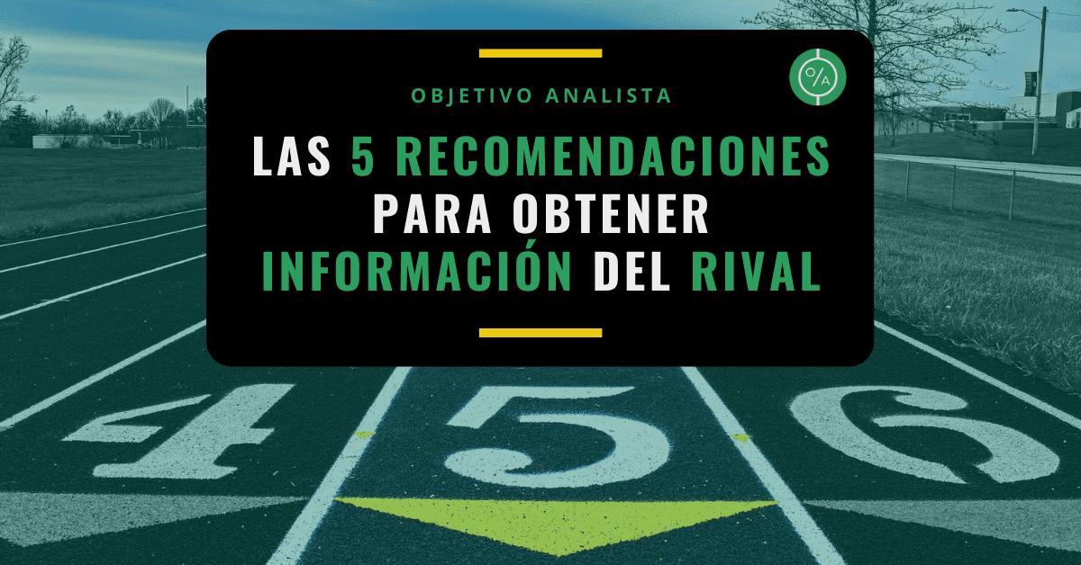 Las 5 recomendaciones para obtener información del rival (1)